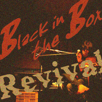 BLACK in the BOX(Revival)
